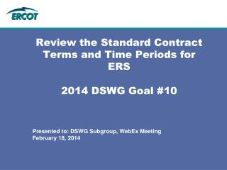 Review the Standard Contract Terms and Time Periods for ERS 2014 DSWG Goal #10