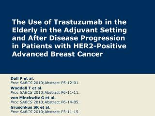 The Use of Trastuzumab in the Elderly in the Adjuvant Setting and After Disease Progression  in Patients with HER2-Posit