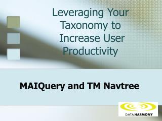 Leveraging Your Taxonomy to  Increase User Productivity