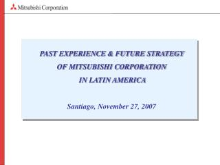 PAST EXPERIENCE & FUTURE STRATEGY  OF MITSUBISHI CORPORATION  IN LATIN AMERICA