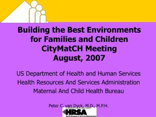 Building the Best Environments for Families and Children CityMatCH Meeting August, 2007