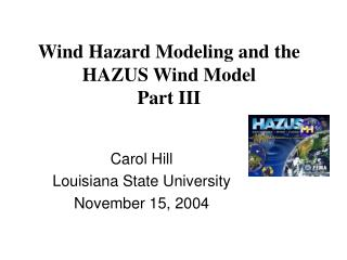Wind Hazard Modeling and the HAZUS Wind Model Part III