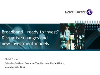 Broadband : ready to invest?  Disruptive changes and new investment models