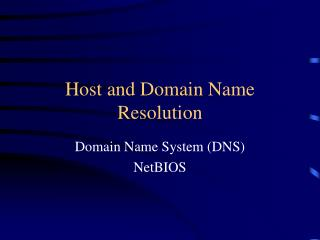 Host and Domain Name Resolution