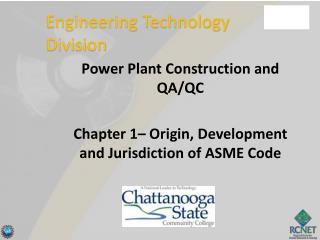 Power Plant Construction and QA/QC Chapter 1– Origin, Development and Jurisdiction of ASME Code