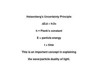 Heisenberg's Uncertainty Principle  E  t    h/2  h = Plank's constant E = particle energy