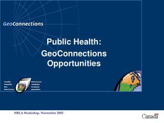 Public Health: GeoConnections Opportunities