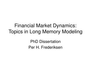 Financial Market Dynamics: Topics in Long Memory Modeling