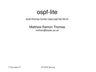 ospf-lite draft-thomas-hunter-reed-ospf-lite-00.txt Matthew Ramon Thomas mrthom@essex.ac.uk