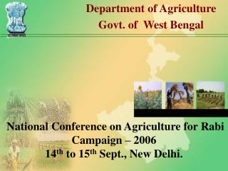 National Conference on Agriculture for Rabi Campaign – 2006 14 th  to 15 th  Sept., New Delhi.