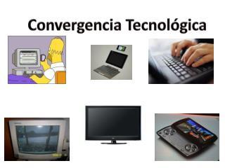Convergencia T ecnológica