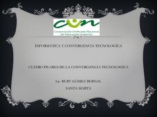 INFORMÁTICA Y CONVERGENCIA TECNOLOGÍCA CUATRO PILARES DE LA CONVERGENCIA TECNOLOGÍCA