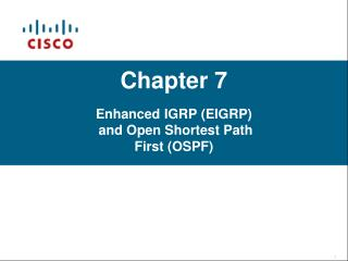 Chapter 7 Enhanced IGRP (EIGRP)  and Open Shortest Path First (OSPF)