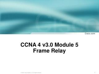 CCNA 4 v3.0 Module 5  Frame Relay