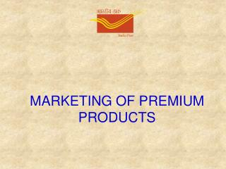 MARKETING OF PREMIUM PRODUCTS