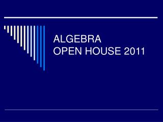 ALGEBRA OPEN HOUSE 2011