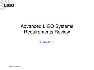 Advanced LIGO Systems Requirements Review