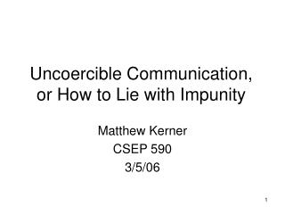 Uncoercible Communication, or How to Lie with Impunity
