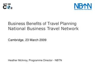 Business Benefits of Travel Planning National Business Travel Network Cambridge, 23 March 2009