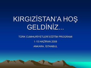 KIRGIZİSTAN'A HOŞ GELDİNİZ...
