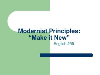 Modernist Principles:   Make it New