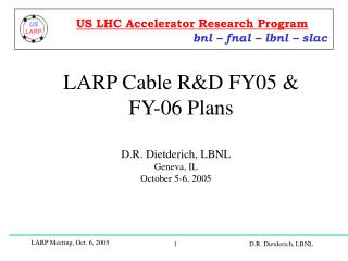 LARP Cable R&D FY05 & FY-06 Plans