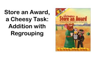 Store an Award, a Cheesy  Task:  Addition  with Regrouping