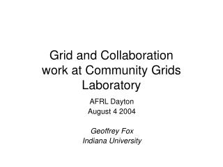 Grid and Collaboration work at Community Grids Laboratory