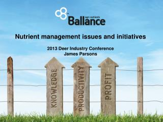 Nutrient management issues and initiatives 2013 Deer Industry Conference  James Parsons