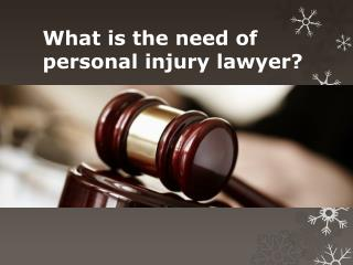 What is the need of personal injury lawyer?