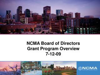 NCMA Board of Directors  Grant Program Overview 7-12-09