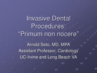 """Invasive Dental Procedures:  """"Primum non nocere"""""""
