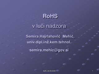 RoHS  v luči nadzora Semira Hajrlahović  Mehić, univ.diplž.kem.tehnol. semirahic@gov.si