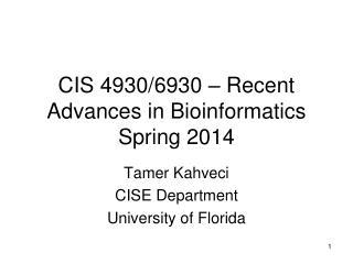 CIS 4930/6930 – Recent Advances in Bioinformatics Spring 2014