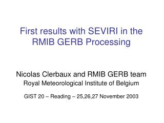 First results with SEVIRI in the RMIB GERB Processing