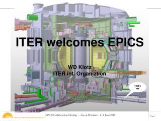 ITER welcomes EPICS WD Klotz ITER int. Organiztion