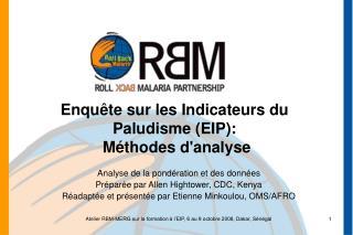 Enquête sur les Indicateurs du Paludisme (EIP):    Méthodes d'analyse
