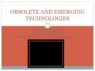 OBSOLETE AND EMERGING TECHNOLOGIES