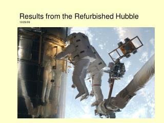 Results from the Refurbished Hubble 10/29/09