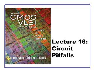 Lecture 16:  Circuit Pitfalls