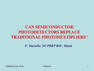 CAN SEMICONDUCTOR PHOTODETECTORS REPLACE TRADITIONAL PHOTOMULTIPLIERS ?