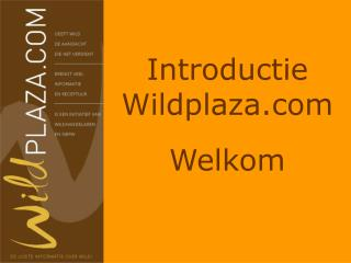 Introductie Wildplaza Welkom