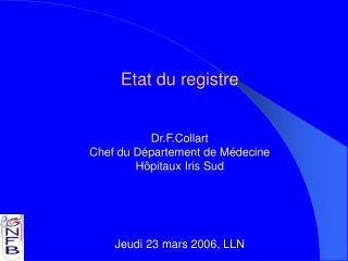 Etat du registre Dr.F.Collart Chef du Département de Médecine Hôpitaux Iris Sud
