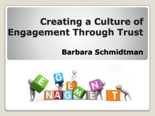 Creating a Culture of Engagement Through Trust Barbara Schmidtman