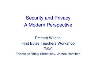 Security and Privacy A Modern Perspective Emmett Witchel First Bytes Teachers Workshop 7/9/9