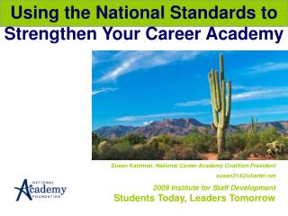 Susan Katzman, National Career Academy Coalition President susan314@charter