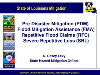 Pre-Disaster Mitigation PDM  Flood Mitigation Assistance FMA Repetitive Flood Claims RFC  Severe Repetitive Loss SRL