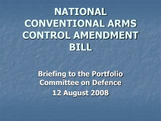NATIONAL CONVENTIONAL ARMS CONTROL AMENDMENT BILL