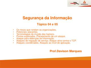 Segurança da Informação Tópico 04 e 05 Os riscos que rondam as organizações.