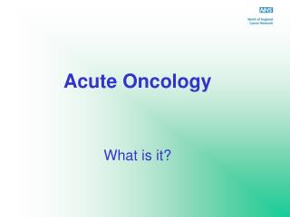 Acute Oncology What is it?